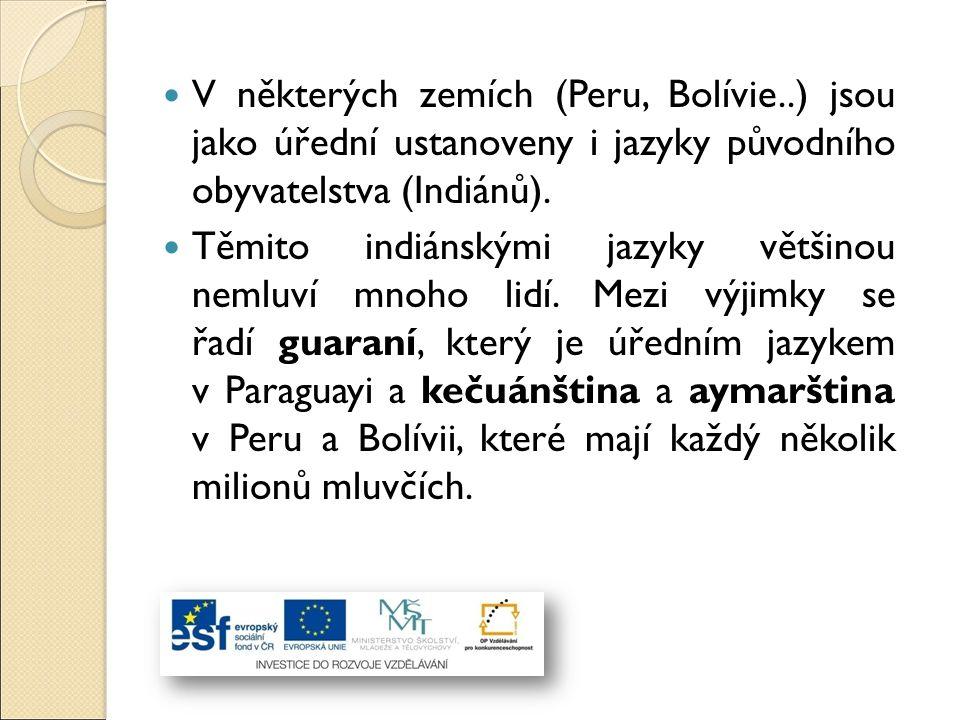 V některých zemích (Peru, Bolívie..) jsou jako úřední ustanoveny i jazyky původního obyvatelstva (Indiánů). Těmito indiánskými jazyky většinou nemluví