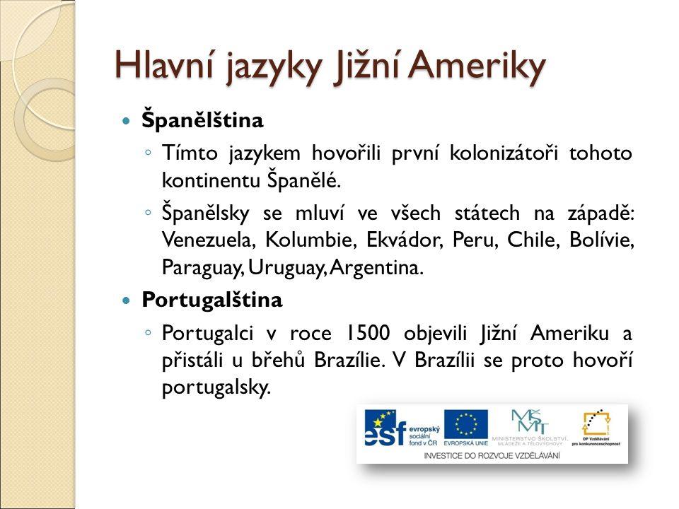 Hlavní jazyky Jižní Ameriky Španělština ◦ Tímto jazykem hovořili první kolonizátoři tohoto kontinentu Španělé. ◦ Španělsky se mluví ve všech státech n