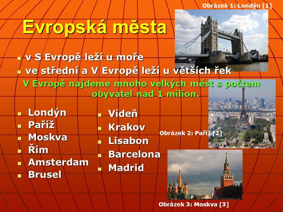 Evropská města v S Evropě leží u moře v S Evropě leží u moře ve střední a V Evropě leží u větších řek ve střední a V Evropě leží u větších řek V Evropě najdeme mnoho velkých měst s počtem obyvatel nad 1 milion.