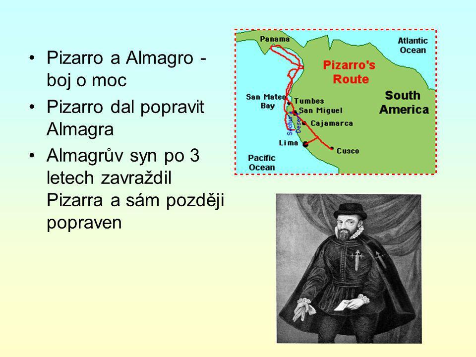 Pizarro a Almagro - boj o moc Pizarro dal popravit Almagra Almagrův syn po 3 letech zavraždil Pizarra a sám později popraven