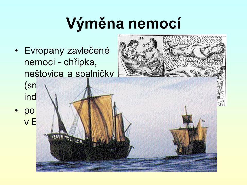 Výměna nemocí Evropany zavlečené nemoci - chřipka, neštovice a spalničky (smrtelné pro indiánskou populaci) po objevení Ameriky - v Evropě výskyt syfilis