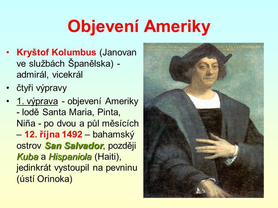 Objevení Ameriky Kryštof Kolumbus (Janovan ve službách Španělska) - admirál, vicekrál čtyři výpravy San Salvador KubaHispaniola1.