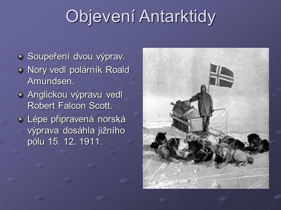Objevení Antarktidy Soupeření dvou výprav. Nory vedl polárník Roald Amundsen. Anglickou výpravu vedl Robert Falcon Scott. Lépe připravená norská výpra