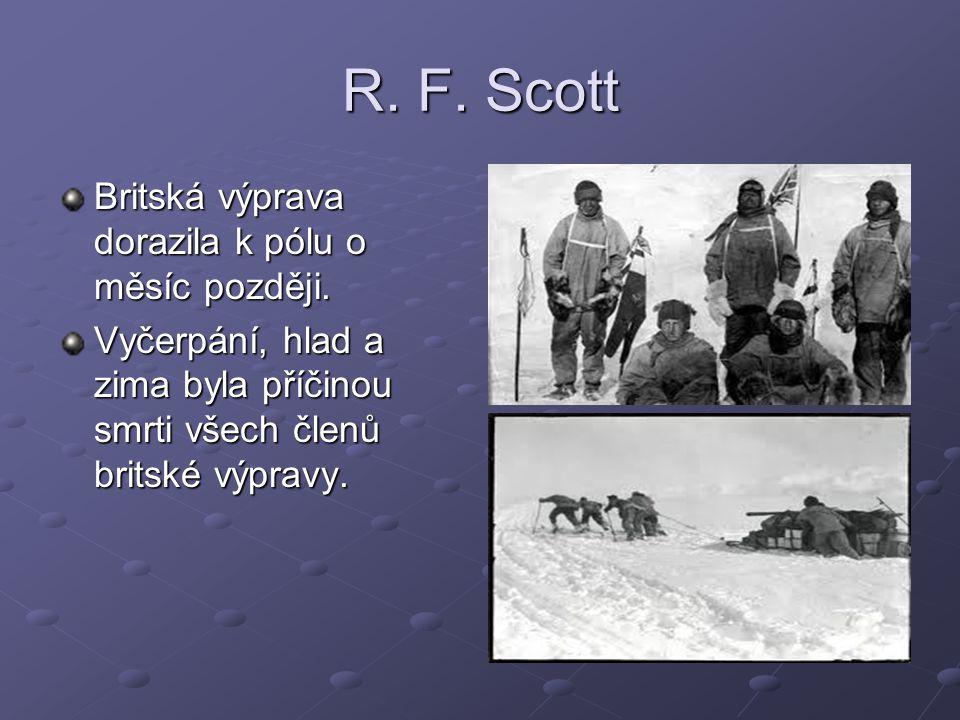 R. F. Scott Britská výprava dorazila k pólu o měsíc později. Vyčerpání, hlad a zima byla příčinou smrti všech členů britské výpravy.