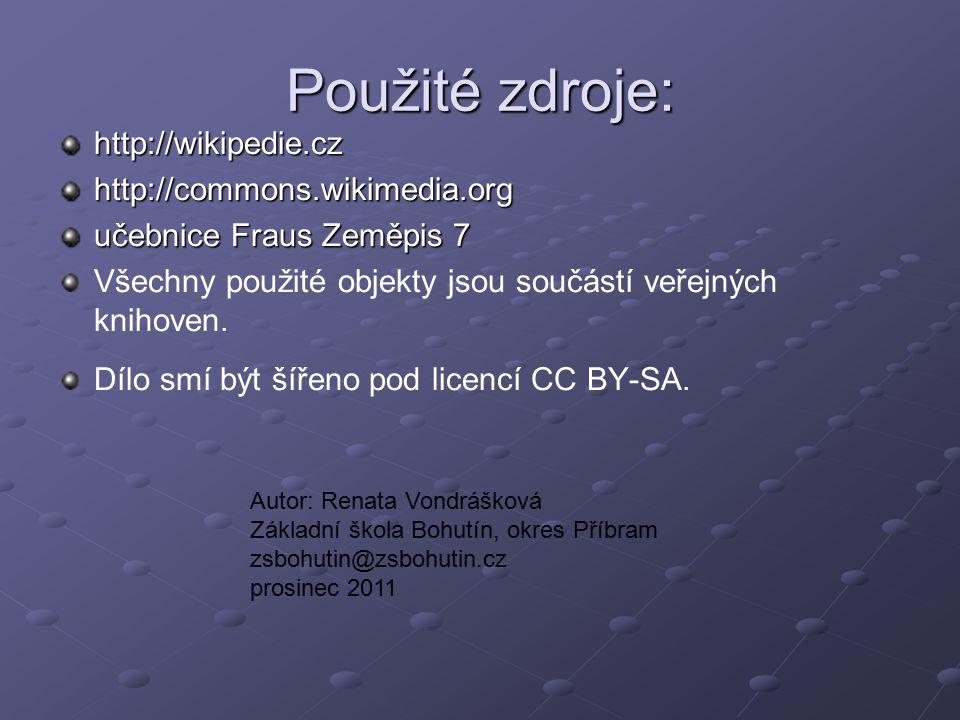 Použité zdroje: http://wikipedie.czhttp://commons.wikimedia.org učebnice Fraus Zeměpis 7 Všechny použité objekty jsou součástí veřejných knihoven. Díl