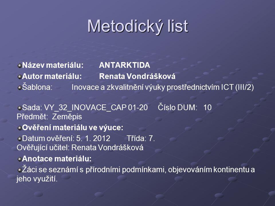 Metodický list Název materiálu:ANTARKTIDA Autor materiálu:Renata Vondrášková Šablona:Inovace a zkvalitnění výuky prostřednictvím ICT (III/2) Sada: VY_