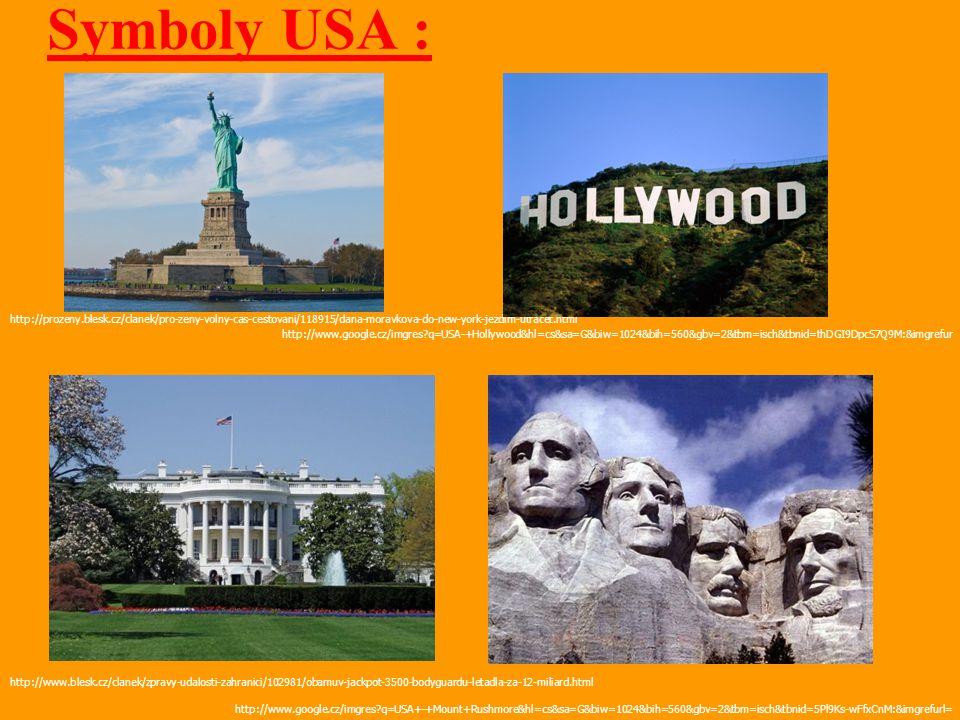 Symboly USA : http://prozeny.blesk.cz/clanek/pro-zeny-volny-cas-cestovani/118915/dana-moravkova-do-new-york-jezdim-utracet.html http://www.google.cz/imgres?q=USA-+Hollywood&hl=cs&sa=G&biw=1024&bih=560&gbv=2&tbm=isch&tbnid=thDGI9DpcS7Q9M:&imgrefur http://www.blesk.cz/clanek/zpravy-udalosti-zahranici/102981/obamuv-jackpot-3500-bodyguardu-letadla-za-12-miliard.html http://www.google.cz/imgres?q=USA+-+Mount+Rushmore&hl=cs&sa=G&biw=1024&bih=560&gbv=2&tbm=isch&tbnid=5Pl9Ks-wFfxCnM:&imgrefurl=