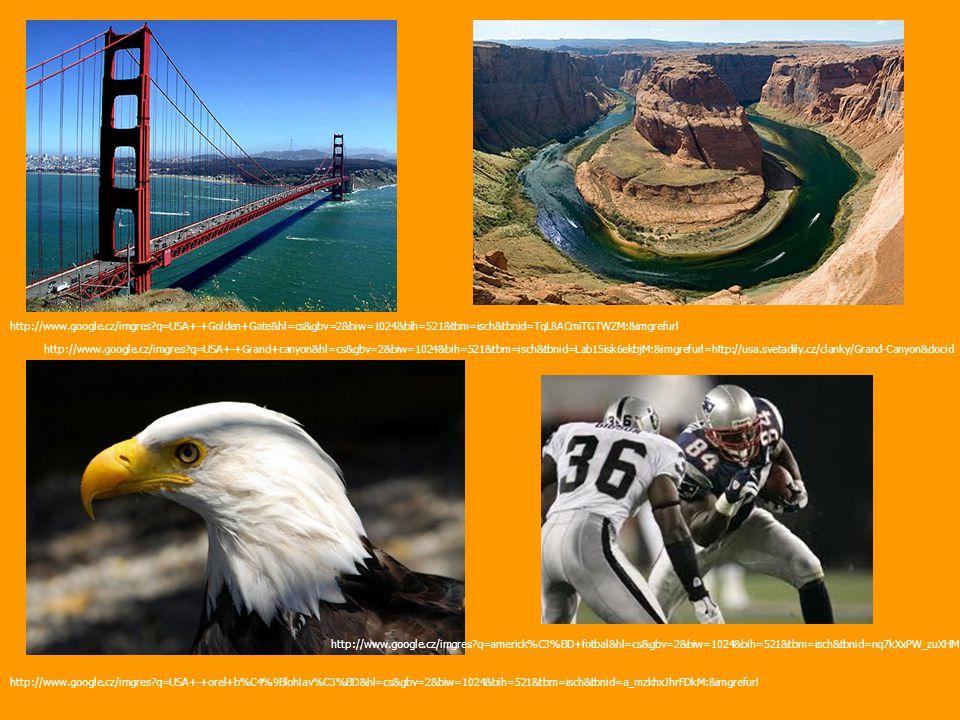 http://www.google.cz/imgres?q=USA+-+Golden+Gate&hl=cs&gbv=2&biw=1024&bih=521&tbm=isch&tbnid=TqL8ACmiTGTWZM:&imgrefurl http://www.google.cz/imgres?q=USA+-+orel+b%C4%9Blohlav%C3%BD&hl=cs&gbv=2&biw=1024&bih=521&tbm=isch&tbnid=a_mzkhxJhrFDkM:&imgrefurl http://www.google.cz/imgres?q=USA+-+Grand+canyon&hl=cs&gbv=2&biw=1024&bih=521&tbm=isch&tbnid=Lab15isk6ekbjM:&imgrefurl=http://usa.svetadily.cz/clanky/Grand-Canyon&docid http://www.google.cz/imgres?q=americk%C3%BD+fotbal&hl=cs&gbv=2&biw=1024&bih=521&tbm=isch&tbnid=nq7kXxPW_zuXHM:&imgrefur