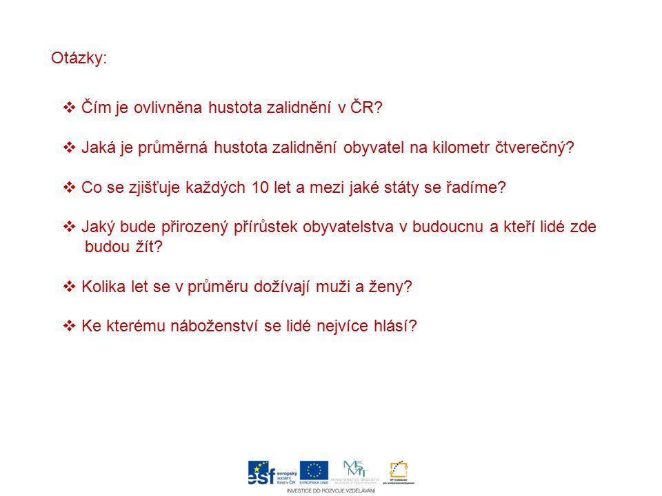 Otázky:  Čím je ovlivněna hustota zalidnění v ČR?  Jaká je průměrná hustota zalidnění obyvatel na kilometr čtverečný?  Co se zjišťuje každých 10 le