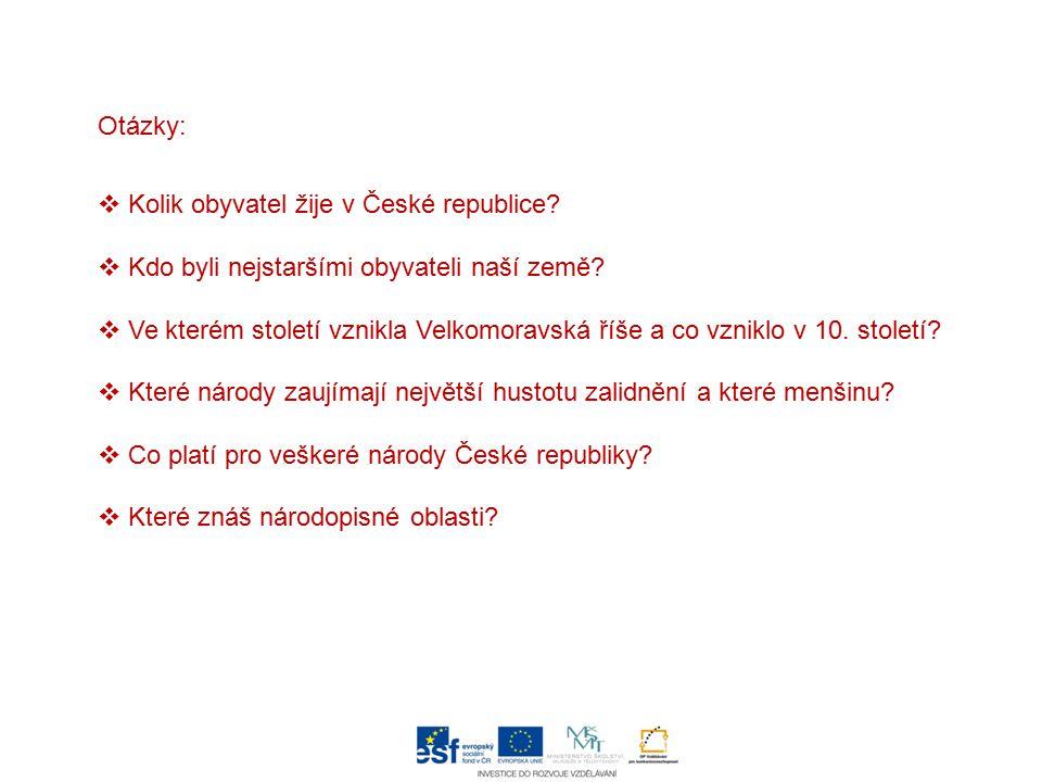Otázky:  Kolik obyvatel žije v České republice?  Kdo byli nejstaršími obyvateli naší země?  Ve kterém století vznikla Velkomoravská říše a co vznik