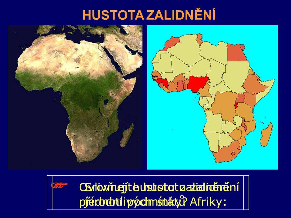 Srovnejte hustotu zalidnění jednotlivých států Afriky:  Ovlivňují hustotu zalidnění přírodní podmínky? HUSTOTA ZALIDNĚNÍ