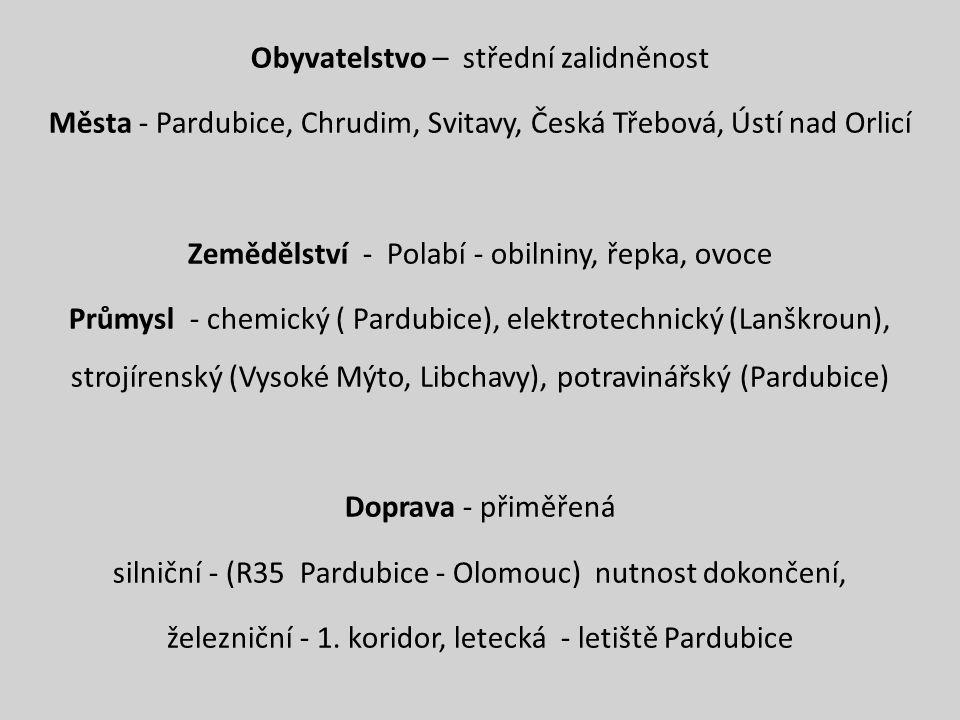 Obyvatelstvo – střední zalidněnost Města - Pardubice, Chrudim, Svitavy, Česká Třebová, Ústí nad Orlicí Zemědělství - Polabí - obilniny, řepka, ovoce Průmysl - chemický ( Pardubice), elektrotechnický (Lanškroun), strojírenský (Vysoké Mýto, Libchavy), potravinářský (Pardubice) Doprava - přiměřená silniční - (R35 Pardubice - Olomouc) nutnost dokončení, železniční - 1.