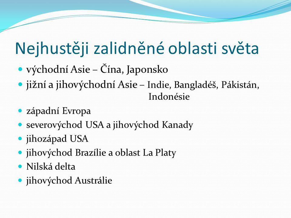 Nejhustěji zalidněné oblasti světa východní Asie – Čína, Japonsko jižní a jihovýchodní Asie – Indie, Bangladéš, Pákistán, Indonésie západní Evropa sev