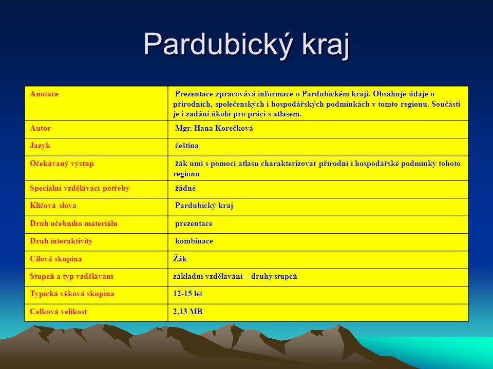 Pardubický kraj Anotace Prezentace zpracovává informace o Pardubickém kraji. Obsahuje údaje o přírodních, společenských i hospodářských podmínkách v t
