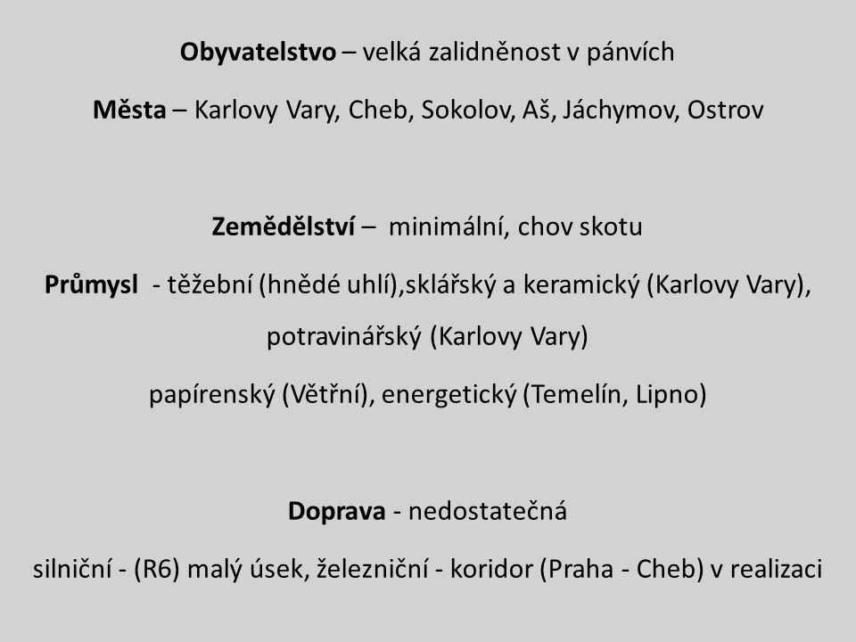 Obyvatelstvo – velká zalidněnost v pánvích Města – Karlovy Vary, Cheb, Sokolov, Aš, Jáchymov, Ostrov Zemědělství – minimální, chov skotu Průmysl - těž