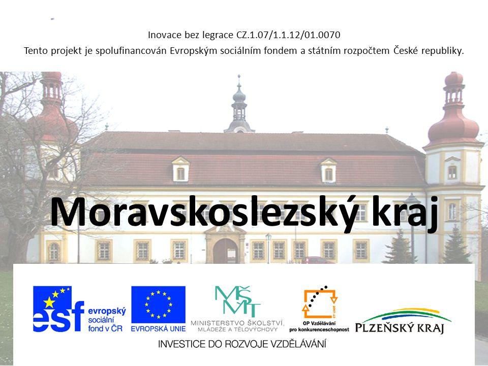 Moravskoslezský kraj Inovace bez legrace CZ.1.07/1.1.12/01.0070 Tento projekt je spolufinancován Evropským sociálním fondem a státním rozpočtem České
