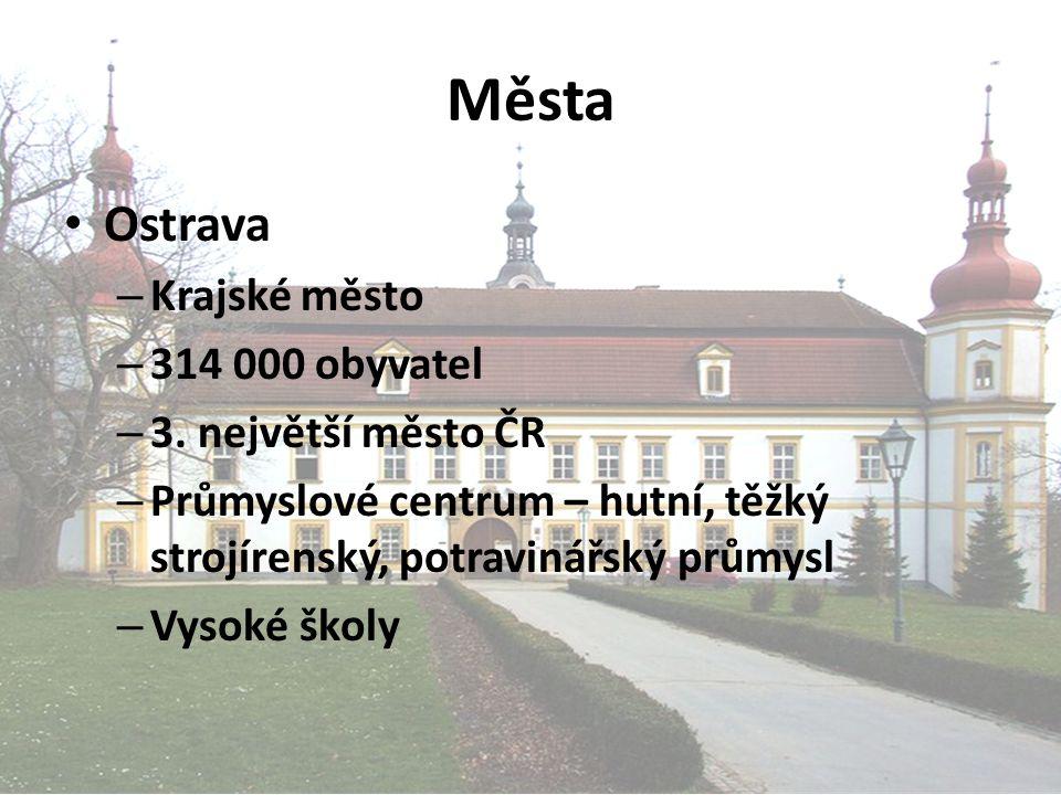 Města Ostrava – Krajské město – 314 000 obyvatel – 3. největší město ČR – Průmyslové centrum – hutní, těžký strojírenský, potravinářský průmysl – Vyso