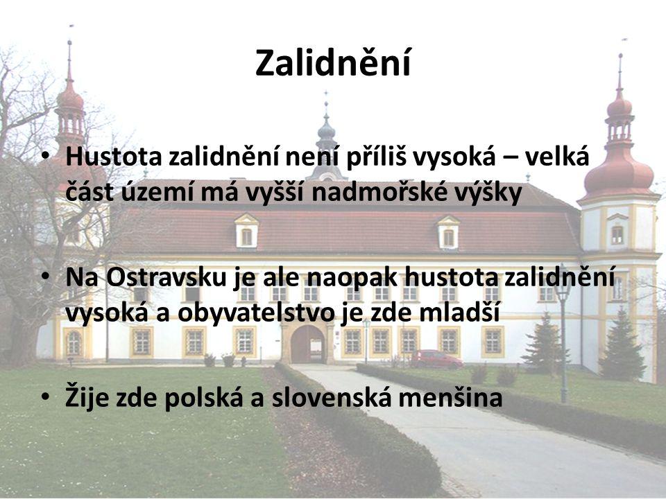Zalidnění Hustota zalidnění není příliš vysoká – velká část území má vyšší nadmořské výšky Na Ostravsku je ale naopak hustota zalidnění vysoká a obyva