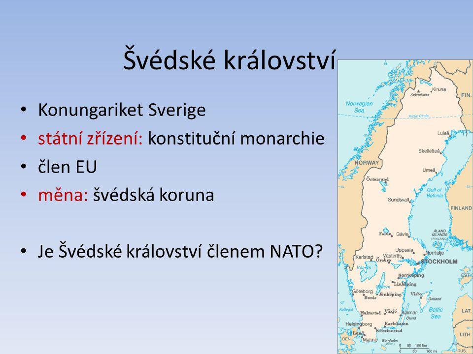 Švédské království Konungariket Sverige státní zřízení: konstituční monarchie člen EU měna: švédská koruna Je Švédské království členem NATO?