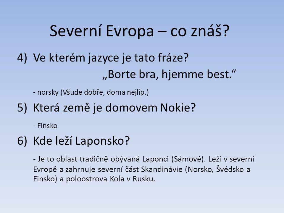 """Severní Evropa – co znáš? 4)Ve kterém jazyce je tato fráze? """"Borte bra, hjemme best."""" - norsky (Všude dobře, doma nejlíp.) 5)Která země je domovem Nok"""