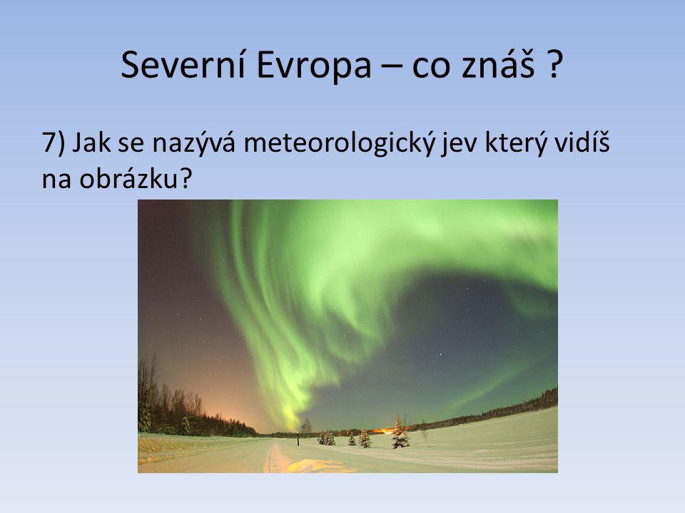 Severní Evropa – co znáš ? 7) Jak se nazývá meteorologický jev který vidíš na obrázku?