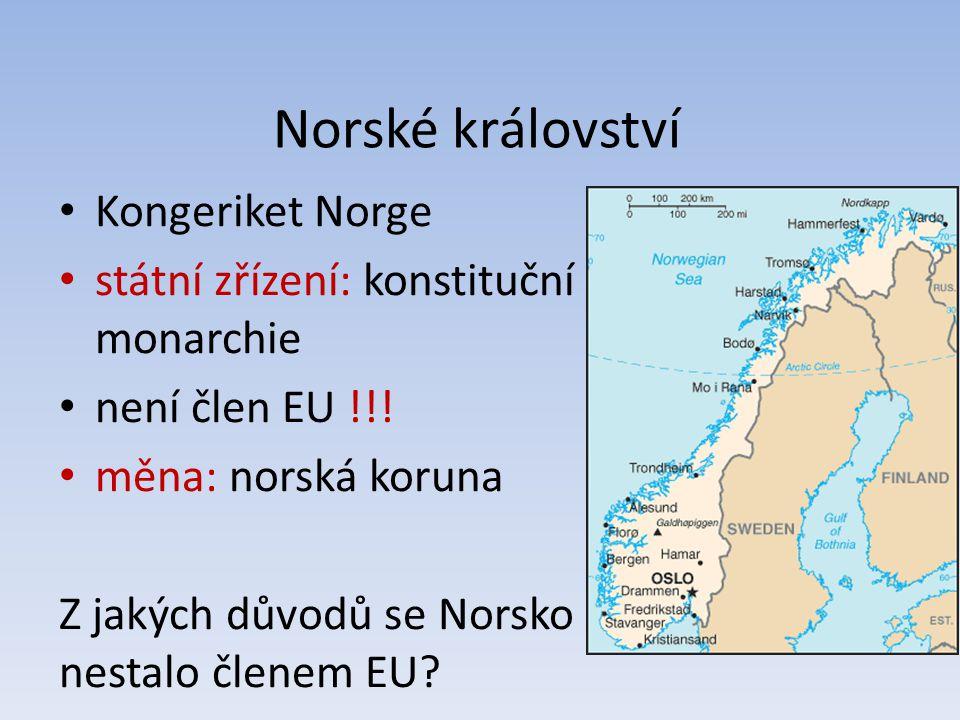 Norské království Kongeriket Norge státní zřízení: konstituční monarchie není člen EU !!! měna: norská koruna Z jakých důvodů se Norsko nestalo členem