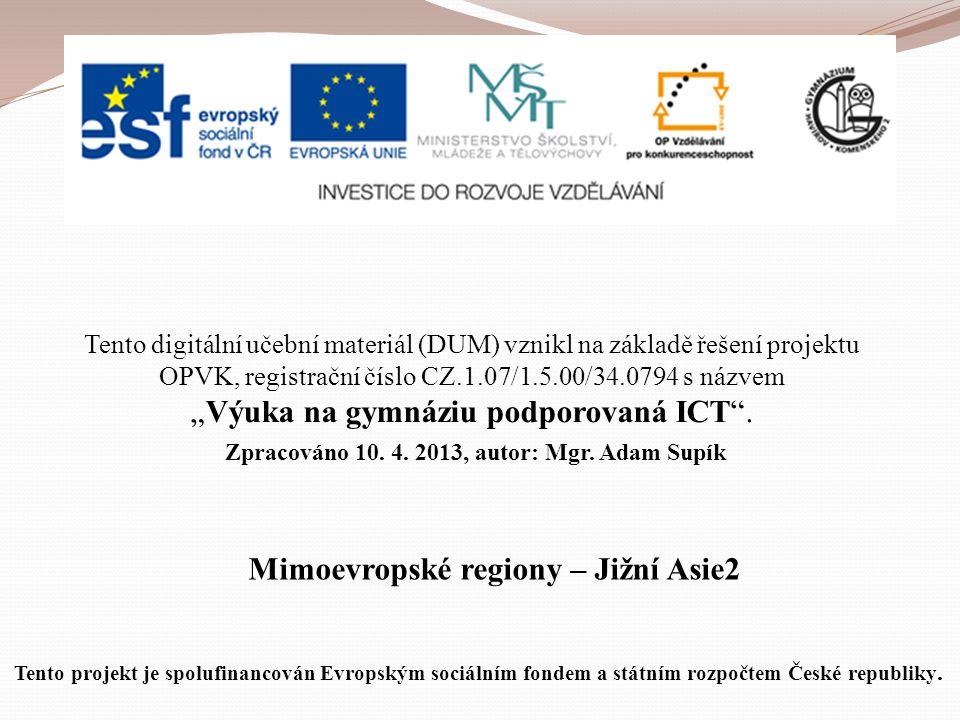 """Mimoevropské regiony – Jižní Asie2 Tento digitální učební materiál (DUM) vznikl na základě řešení projektu OPVK, registrační číslo CZ.1.07/1.5.00/34.0794 s názvem """"Výuka na gymnáziu podporovaná ICT ."""