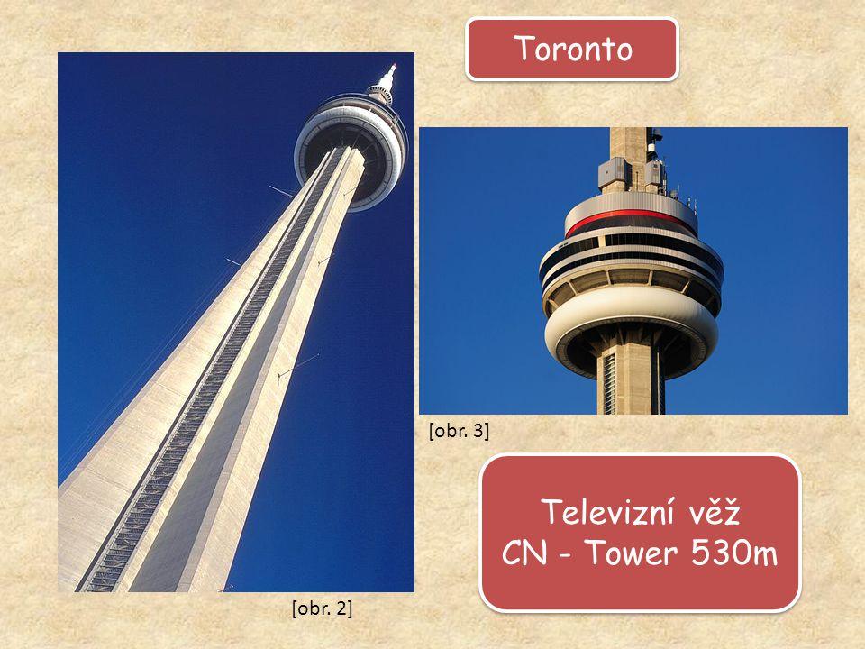 Toronto Televizní věž CN - Tower 530m Televizní věž CN - Tower 530m [obr. 3] [obr. 2]