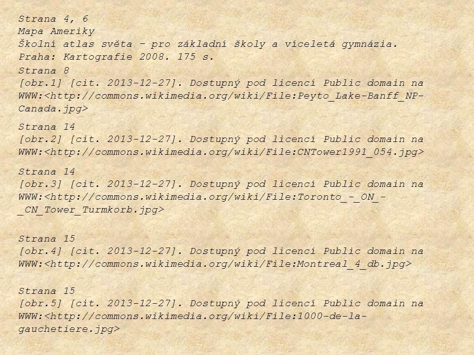 Strana 4, 6 Mapa Ameriky Školní atlas světa – pro základní školy a víceletá gymnázia. Praha: Kartografie 2008. 175 s. Strana 8 [obr.1] [cit. 2013-12-2