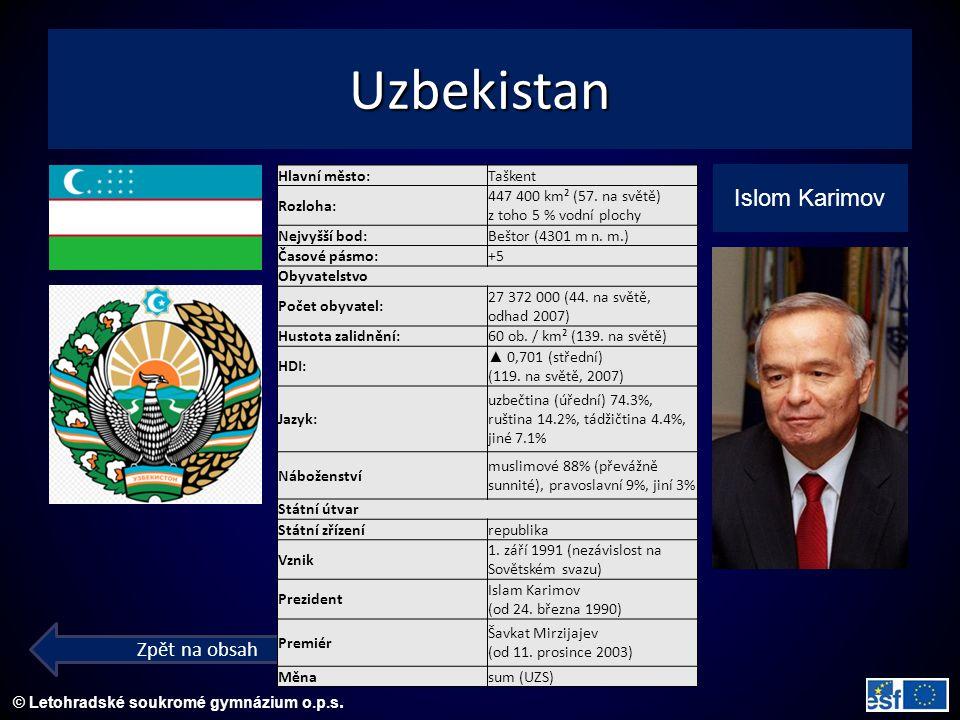 © Letohradské soukromé gymnázium o.p.s. Uzbekistan Islom Karimov Zpět na obsah Hlavní město:Taškent Rozloha: 447 400 km² (57. na světě) z toho 5 % vod