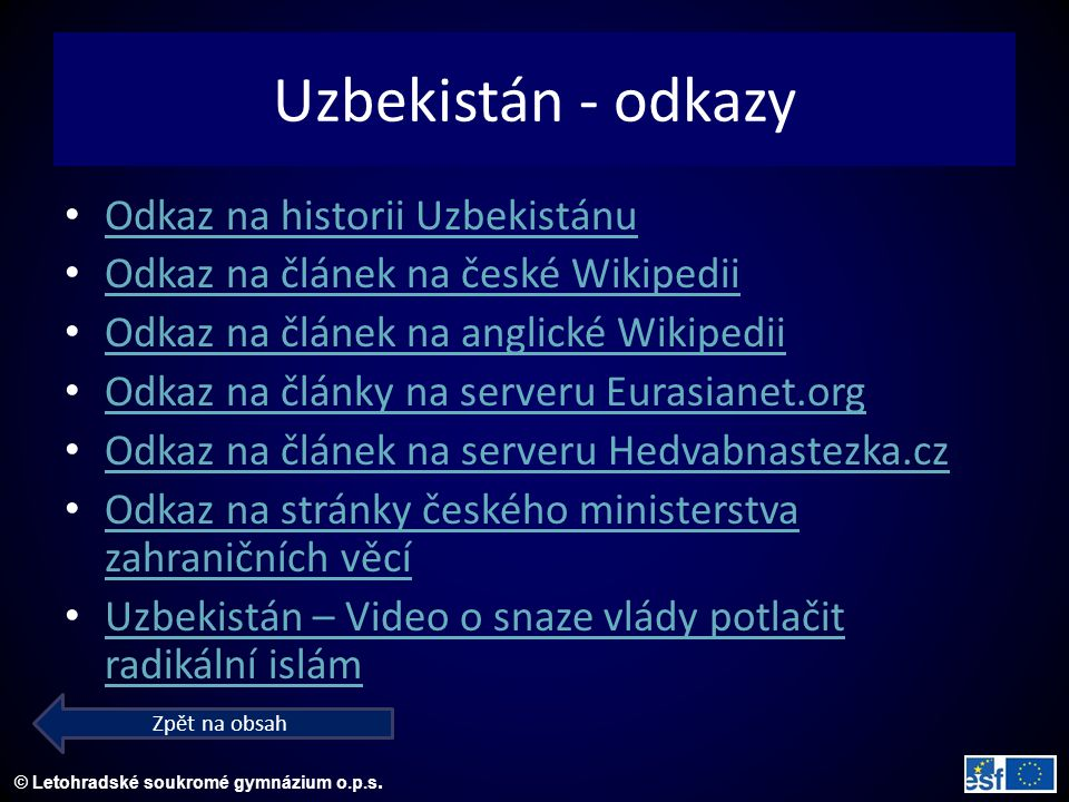 © Letohradské soukromé gymnázium o.p.s. Uzbekistán - odkazy Odkaz na historii Uzbekistánu Odkaz na článek na české Wikipedii Odkaz na článek na anglic