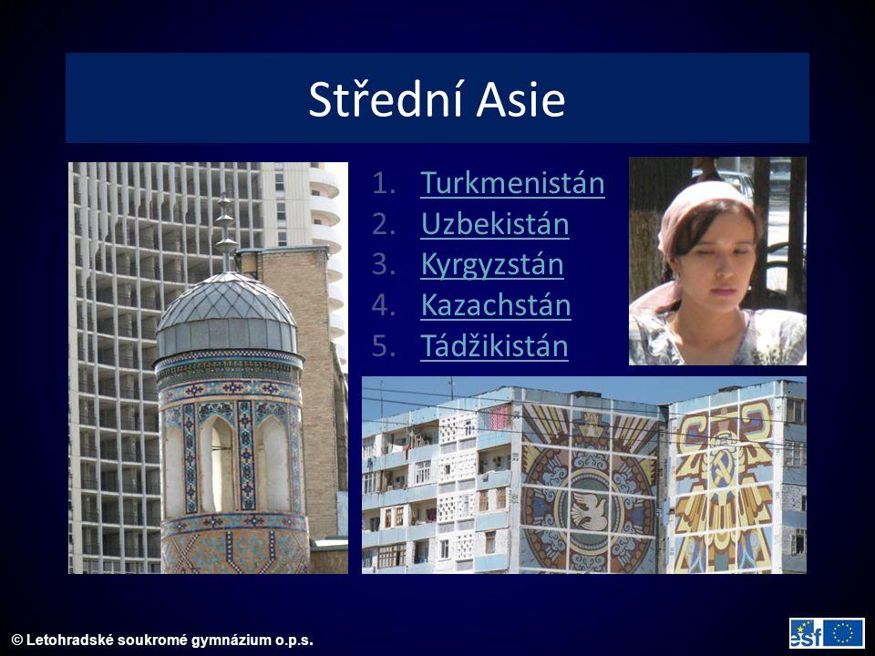 © Letohradské soukromé gymnázium o.p.s. Střední Asie 1.TurkmenistánTurkmenistán 2.UzbekistánUzbekistán 3.KyrgyzstánKyrgyzstán 4.KazachstánKazachstán 5