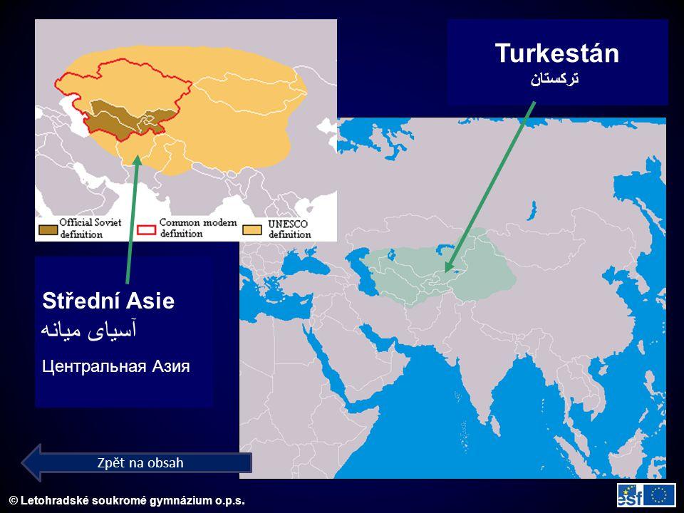 © Letohradské soukromé gymnázium o.p.s. Střední Asie آسیای میانه Центральная Азия Turkestán ترکستان Zpět na obsah
