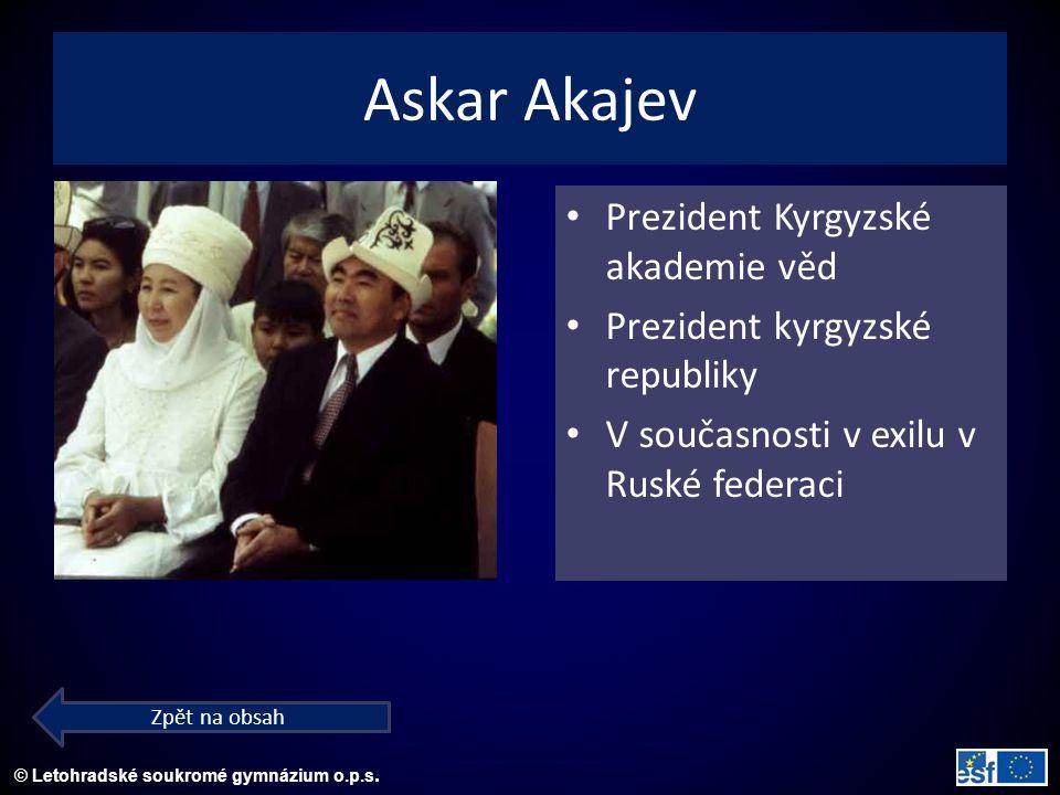 © Letohradské soukromé gymnázium o.p.s. Askar Akajev Prezident Kyrgyzské akademie věd Prezident kyrgyzské republiky V současnosti v exilu v Ruské fede