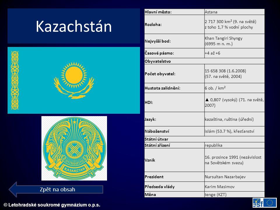 © Letohradské soukromé gymnázium o.p.s. Kazachstán Zpět na obsah Hlavní město:Astana Rozloha: 2 717 300 km² (9. na světě) z toho 1,7 % vodní plochy Ne