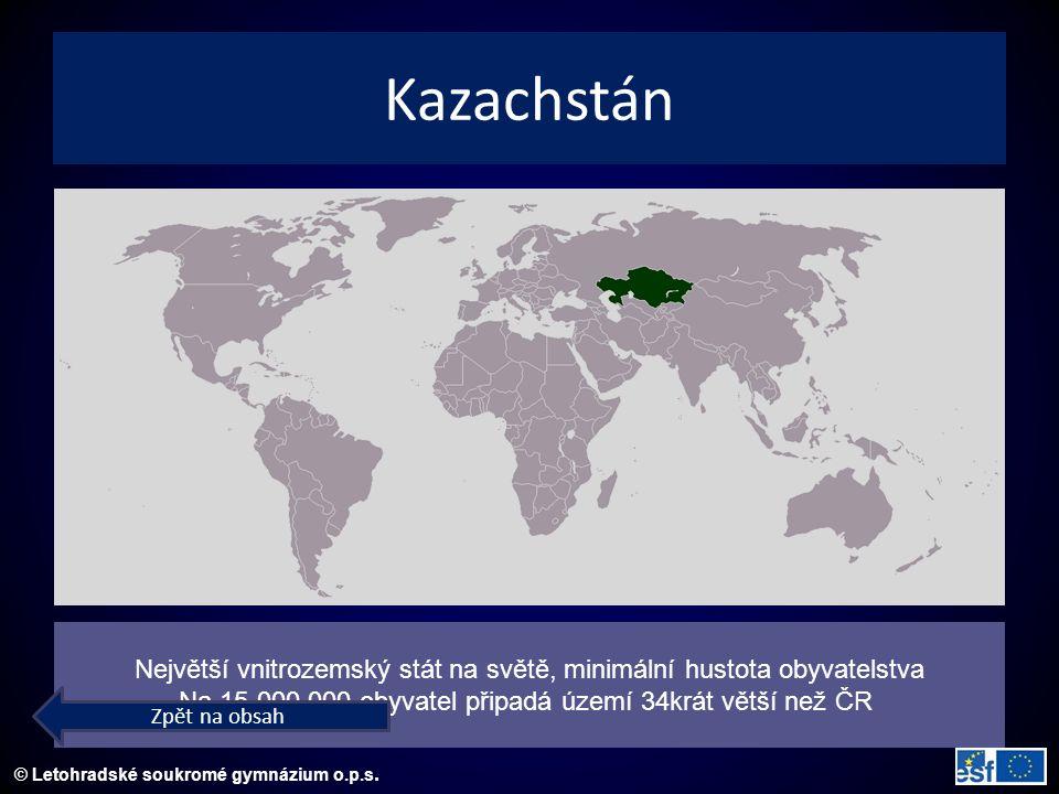 © Letohradské soukromé gymnázium o.p.s. Kazachstán Největší vnitrozemský stát na světě, minimální hustota obyvatelstva Na 15 000 000 obyvatel připadá