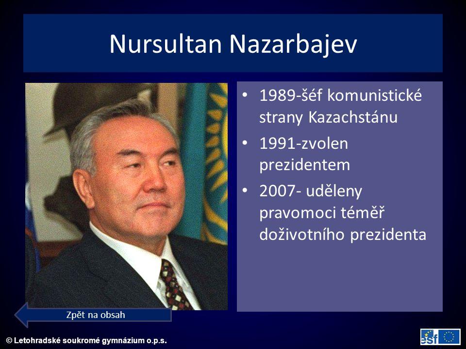 © Letohradské soukromé gymnázium o.p.s. Nursultan Nazarbajev 1989-šéf komunistické strany Kazachstánu 1991-zvolen prezidentem 2007- uděleny pravomoci