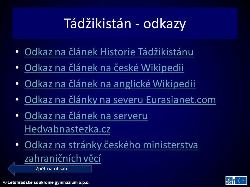 © Letohradské soukromé gymnázium o.p.s. Tádžikistán - odkazy Odkaz na článek Historie Tádžikistánu Odkaz na článek na české Wikipedii Odkaz na článek