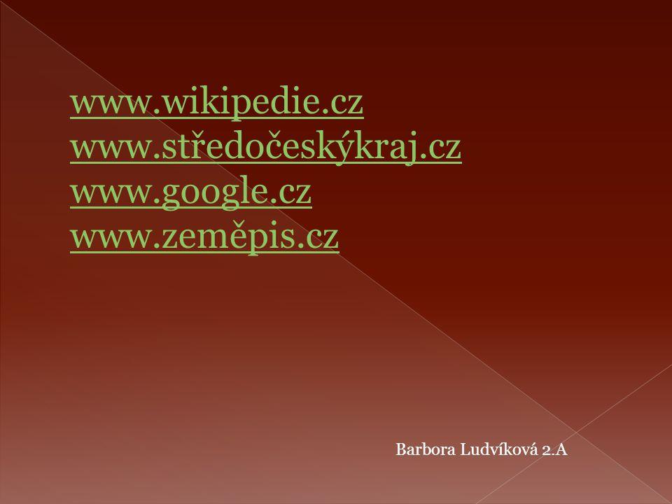 www.wikipedie.cz www.středočeskýkraj.cz www.google.cz www.zeměpis.cz Barbora Ludvíková 2.A