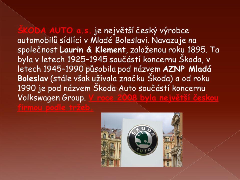 ŠKODA AUTO a.s. je největší český výrobce automobilů sídlící v Mladé Boleslavi. Navazuje na společnost Laurin & Klement, založenou roku 1895. Ta byla