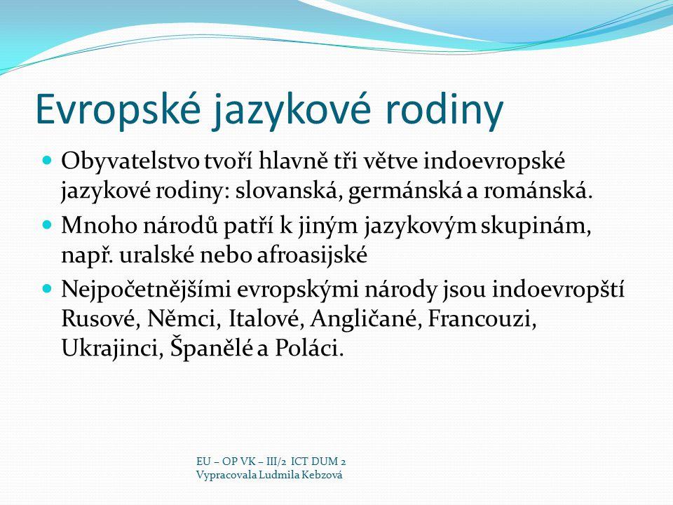 Evropské jazykové rodiny Obyvatelstvo tvoří hlavně tři větve indoevropské jazykové rodiny: slovanská, germánská a románská. Mnoho národů patří k jiným