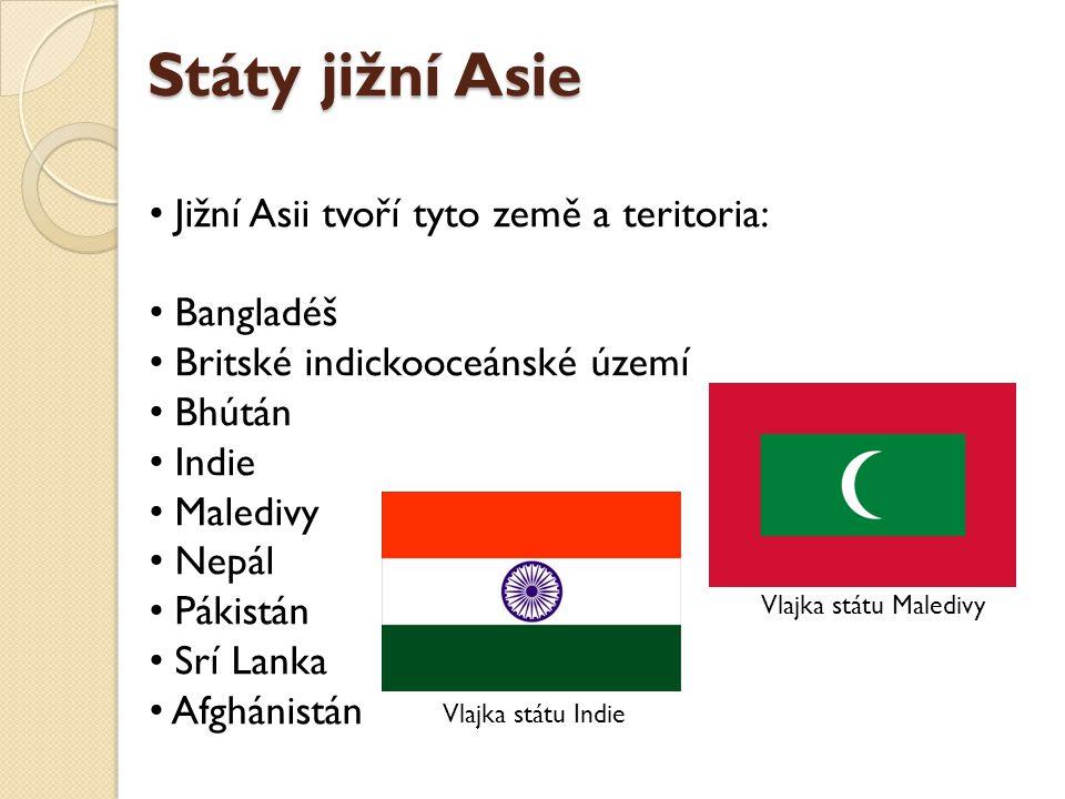 Státy jižní Asie Jižní Asii tvoří tyto země a teritoria: Bangladéš Britské indickooceánské území Bhútán Indie Maledivy Nepál Pákistán Srí Lanka Afghánistán Vlajka státu Maledivy Vlajka státu Indie