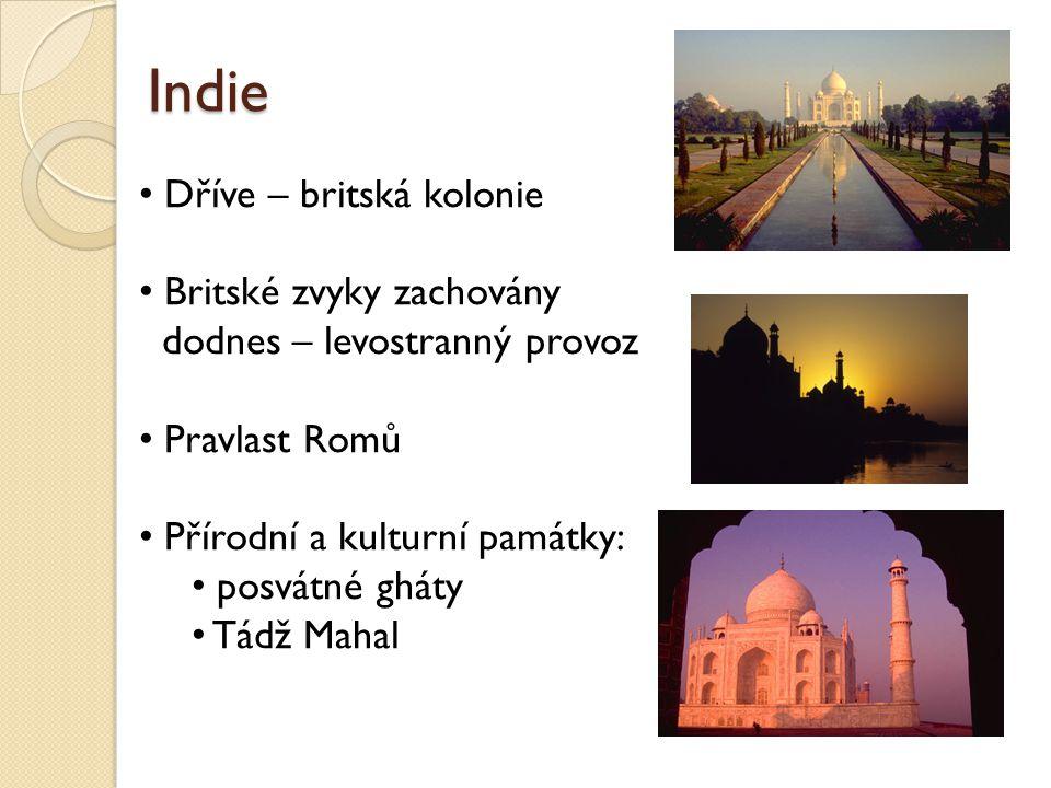 Indie Dříve – britská kolonie Britské zvyky zachovány dodnes – levostranný provoz Pravlast Romů Přírodní a kulturní památky: posvátné gháty Tádž Mahal