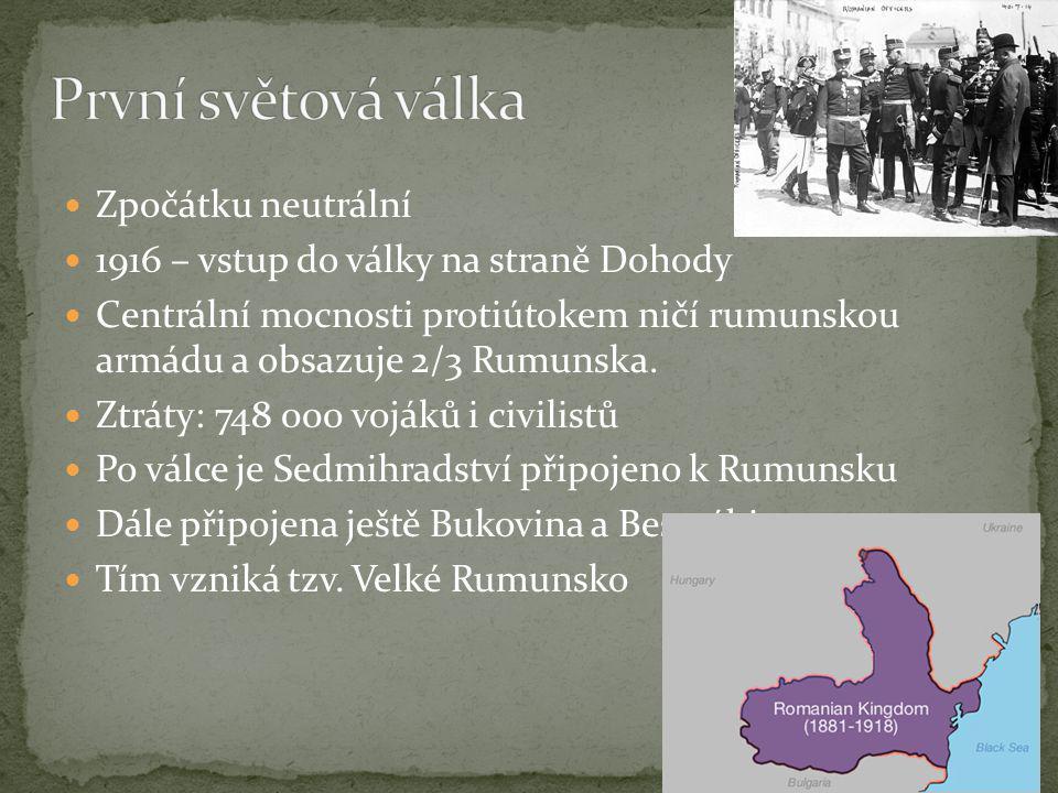 Zpočátku neutrální 1916 – vstup do války na straně Dohody Centrální mocnosti protiútokem ničí rumunskou armádu a obsazuje 2/3 Rumunska. Ztráty: 748 00