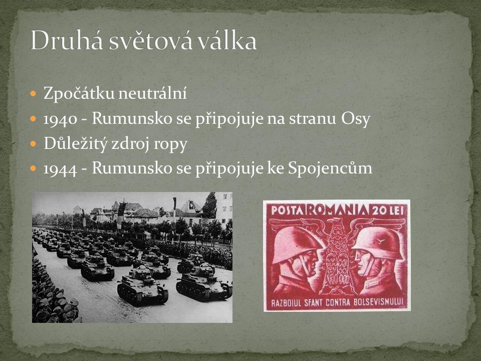 Zpočátku neutrální 1940 - Rumunsko se připojuje na stranu Osy Důležitý zdroj ropy 1944 - Rumunsko se připojuje ke Spojencům