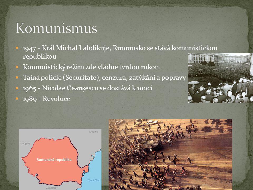 1947 - Král Michal I abdikuje, Rumunsko se stává komunistickou republikou Komunistický režim zde vládne tvrdou rukou Tajná policie (Securitate), cenzu