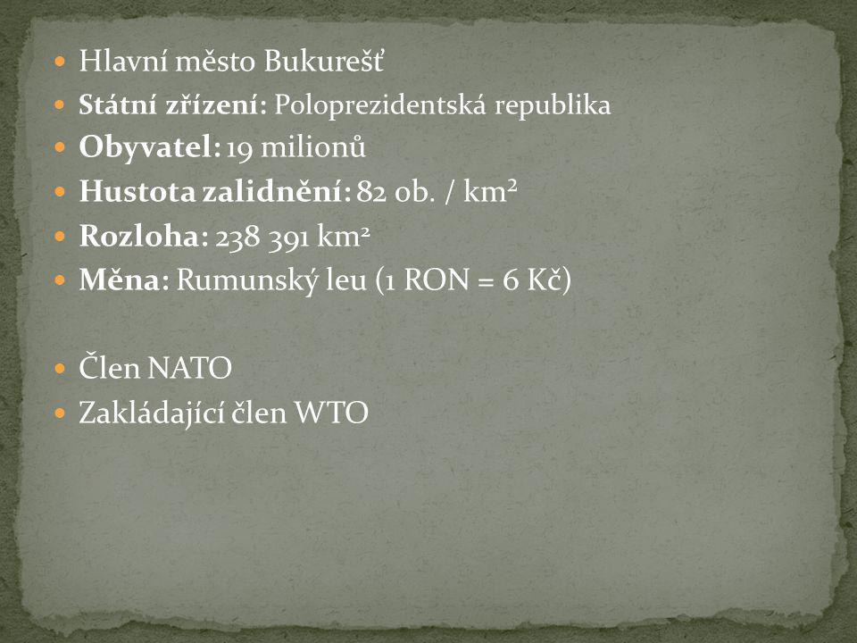 Hlavní město Bukurešť Státní zřízení: Poloprezidentská republika Obyvatel: 19 milionů Hustota zalidnění: 82 ob. / km² Rozloha: 238 391 km 2 Měna: Rumu