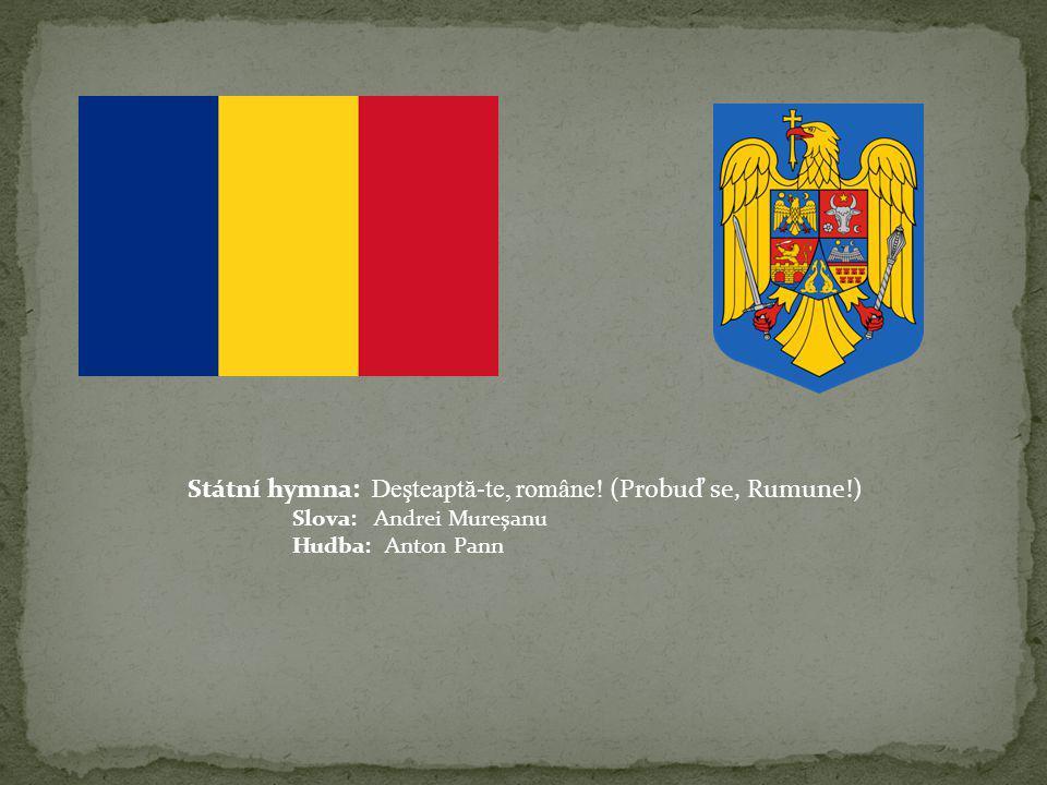 Státní hymna: Deşteapt ă -te, române! (Probuď se, Rumune!) Slova: Andrei Mureşanu Hudba: Anton Pann