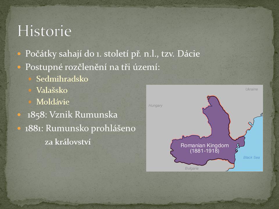 Počátky sahají do 1. století př. n.l., tzv. Dácie Postupné rozčlenění na tři území: Sedmihradsko Valašsko Moldávie 1858: Vznik Rumunska 1881: Rumunsko