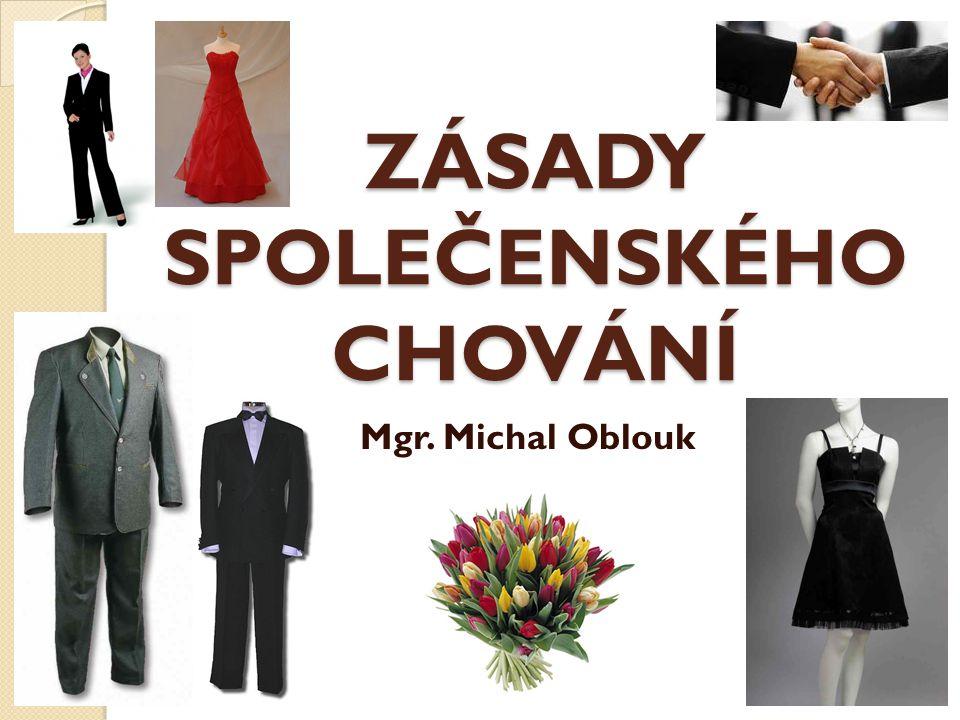 ZÁSADY SPOLEČENSKÉHO CHOVÁNÍ Mgr. Michal Oblouk